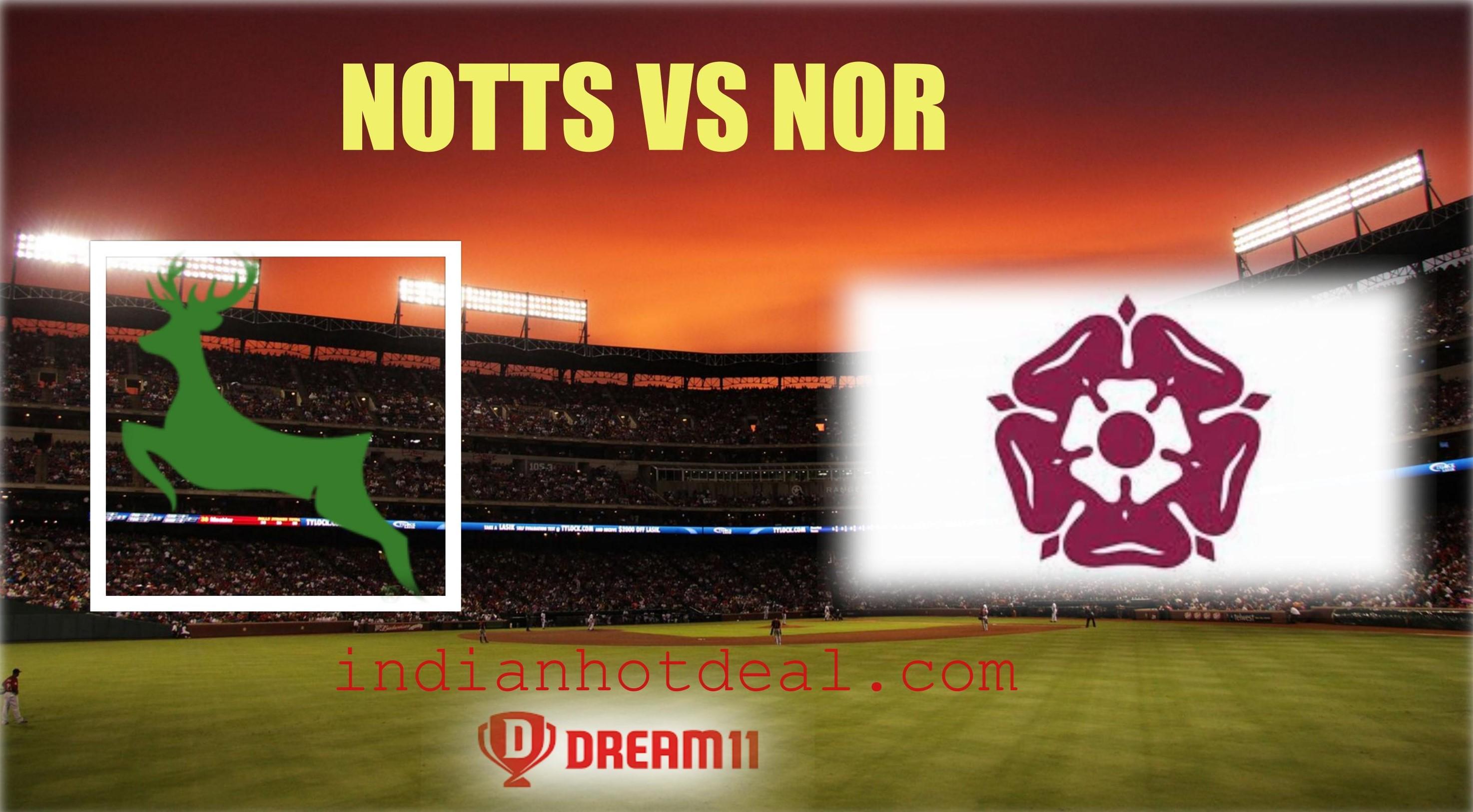 NOTTS VS NOR Dream11 Team Prediction, English T20 Blast 2019